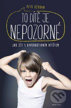 Antal Milan: To dítě je nepozorné - Jak žít s hyperaktivním dítětem cena od 219 Kč