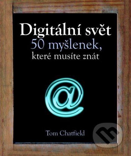 Tom Chatfield: Digitální svět - 50 myšlenek, které musíte znát cena od 199 Kč