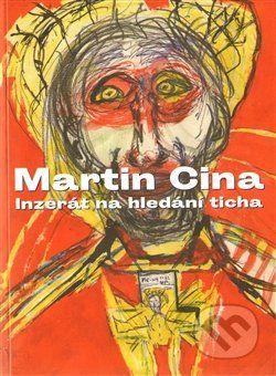 Martin Cina: Inzerát na hledání ticha cena od 141 Kč