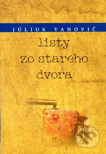 Július Vanovič: Listy zo starého dvora cena od 134 Kč