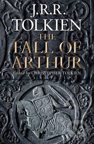 Tolkien, J R R: Fall of Arthur cena od 476 Kč
