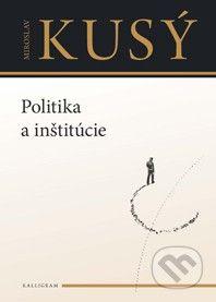 Miroslav Kusý: Politika a inštitúcie cena od 256 Kč