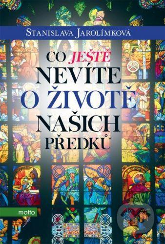 Stanislava Jarolímková: Co ještě nevíte o životě našich předků cena od 182 Kč