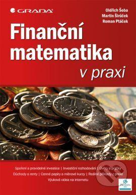 Oldřich Šoba, Martin Širůček, Roman Ptáček: Finanční matematika v praxi cena od 295 Kč