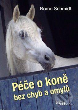 Romo Schmidt: Péče o koně bez chyb a omylů cena od 188 Kč