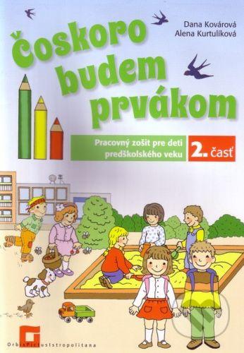 Orbis Pictus Istropolitana Čoskoro budem prvákom - Dana Kovárová, Alena Kurtulíková cena od 151 Kč