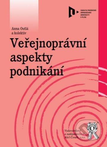 Aleš Čeněk Veřejnoprávní aspekty podnikání - Anna Outlá a kolektív cena od 128 Kč