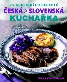 Ivana Veruzabová: Česká a slovenská kuchařka - 75 klasických receptů cena od 133 Kč