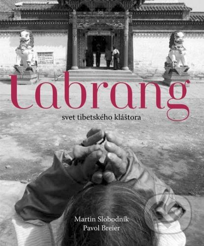 Martin Slobodník, Pavol Breier: Labrang svet tibetského kláštora cena od 297 Kč