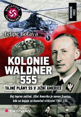 Felipe Botaya: Kolonie Waldner 555 - Tajné plány SS v Jižní Americe cena od 83 Kč