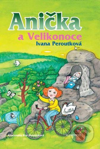 Ivana Peroutková, Eva Mastníková: Anička a Velikonoce cena od 116 Kč