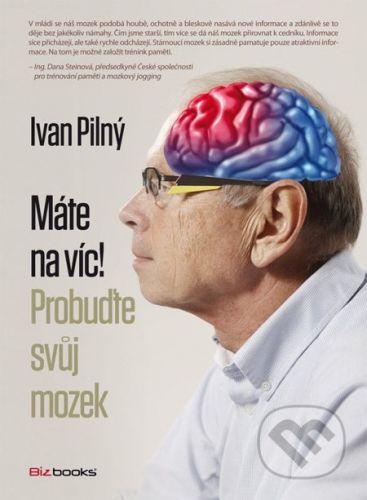 Ivan Pilný: Máte na víc! Probuďte svůj mozek cena od 196 Kč
