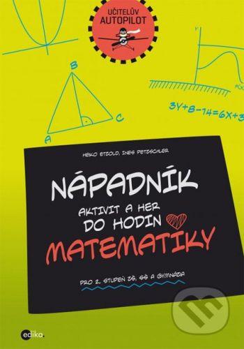 Ines Petzschler, Heiko Etzold: Nápadník aktivit a her do hodin matematiky cena od 159 Kč