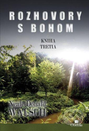 Citadella Rozhovory s Bohom III. - Neale Donald Walsch cena od 296 Kč