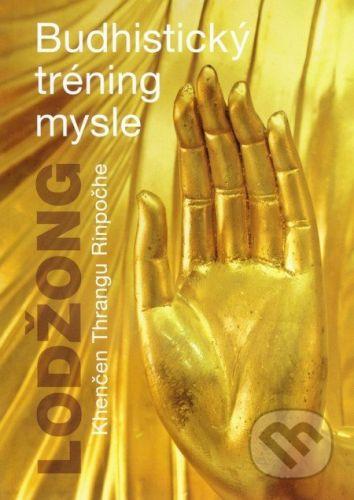 Khenčen Thrangu Rinpočhe: Lodžong - Budhistický tréning mysle cena od 209 Kč