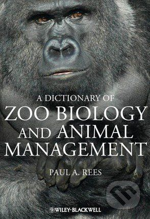 John Wiley & Sons A Dictionary of Zoo Biology and Animal Management - Paul Rees cena od 1 678 Kč