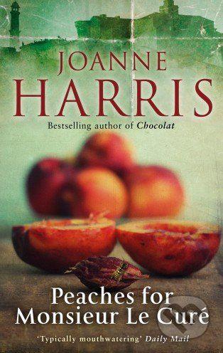 Joanne Harris: Peaches for Monsieur Le Curé cena od 218 Kč