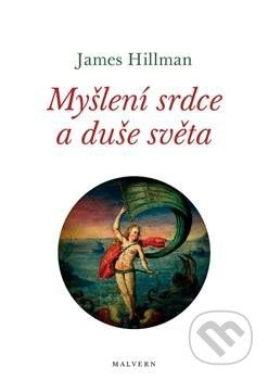 James Hillman: Myšlení srdce a duše světa cena od 149 Kč