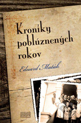 Eduard Maták: Kroniky poblúznených rokov cena od 244 Kč
