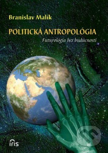 IRIS Politická antropológia - Branislav Malík cena od 210 Kč