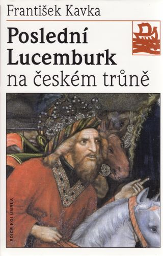 Poslední Lucemburk na českém trůně cena od 120 Kč