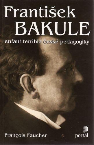 František Bakule enfant terrible české pedagogiky cena od 85 Kč