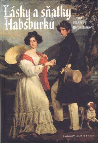 Lásky a sňatky Habsburků cena od 85 Kč