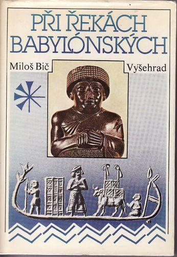 Při řekách babylónských : dějiny a kultura starověkých říší Předního orientu cena od 100 Kč