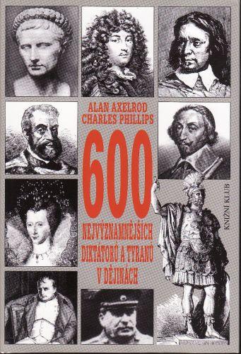 600 nejvýznamnějších diktátorů a tyranů v dějinách cena od 349 Kč