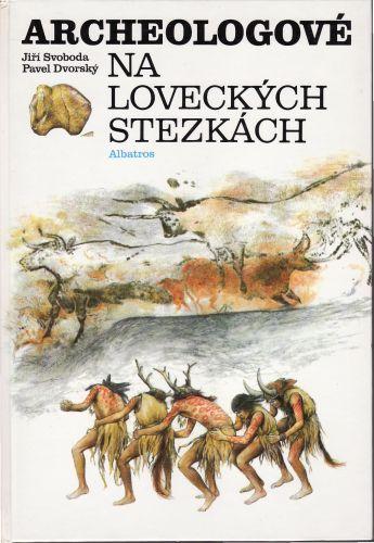 Jiří A. Svoboda: Archeologové na loveckých stezkách cena od 160 Kč