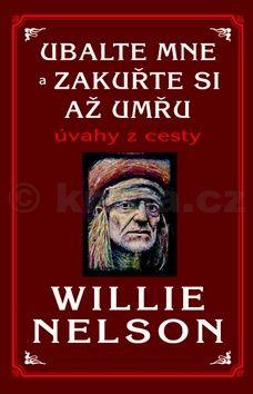 Willie Nelson, Micah Nellson: Ubalte mne a zakuřte si až umřu - Úvahy z cesty cena od 111 Kč