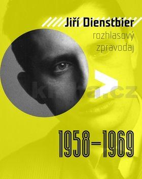 Jiří Dientsbier Rozhlasový zpravodaj cena od 131 Kč