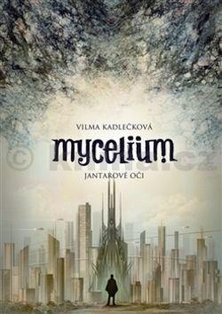 Vilma Kadlečková: Mycelium Jantarové oči cena od 237 Kč