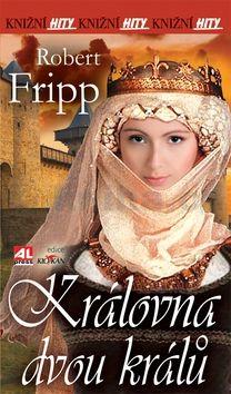 Fripp Robert: Královna dvou králů cena od 70 Kč