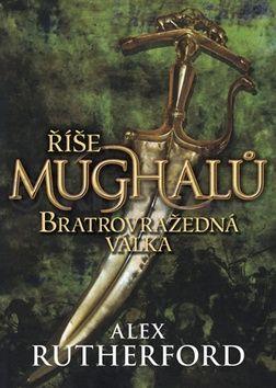 Alex Rutherford: Říše Mughalů Bratrovražedná válka cena od 133 Kč