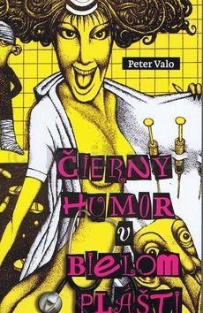 Peter Valo: Čierny humor v bielom plášti cena od 162 Kč
