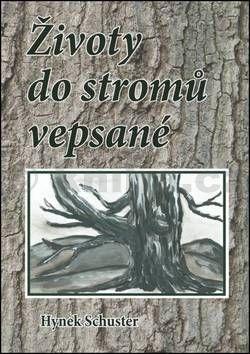 Hynek Schuster: Životy do stromů vepsané cena od 44 Kč