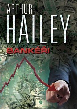 Arthur Hailey: Bankéři / Penězoměnci cena od 269 Kč