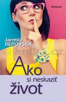 Jarmila Repovská: Ako si neskaziť život cena od 180 Kč
