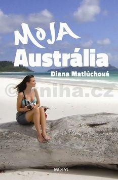Diana Matlúchová: Moja Austrália cena od 172 Kč