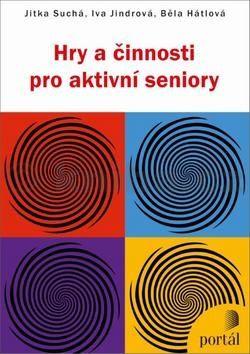 Jitka Suchá, Iva Jindrová, Běla Hátlová: Hry a činnosti pro aktivní seniory cena od 234 Kč