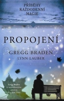 Gregg Braden, Lynn Lauber: Propojení - Příběhy každodenní magie cena od 67 Kč