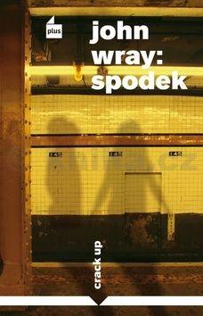 John Wray: Spodek cena od 101 Kč