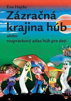 Eva Hajdu: Zázračná krajina húb alebo rozprávkový atlas húb pre deti cena od 127 Kč
