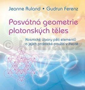 Jeanne Ruland, Gudrun Ferenz: Posvátná geometrie platonských těles cena od 173 Kč