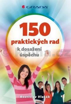 Rostislav Vlasák: 150 praktických rad k dosažení úspěchu cena od 74 Kč