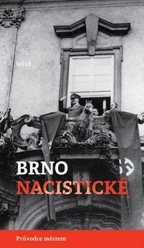 Michal Konečný, Alexandr Brummer: Brno nacistické - Průvodce městem cena od 156 Kč