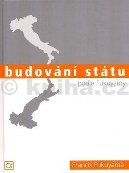 Budování státu podle Fukuyamy cena od 187 Kč