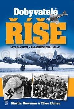 Martin Bowman, Theo Boiten: Dobyvatelé říše - Letecká bitva - Západní Evropa 1942-45 cena od 93 Kč