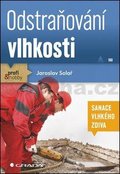 Jaroslav Solař: Odstraňování vlhkosti - sanace vlhkého zdiva cena od 134 Kč